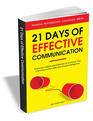 21 Days of Effective Communication - Everyday Habits and Exercises to Improve Your Communication Skills and Social Intelligence