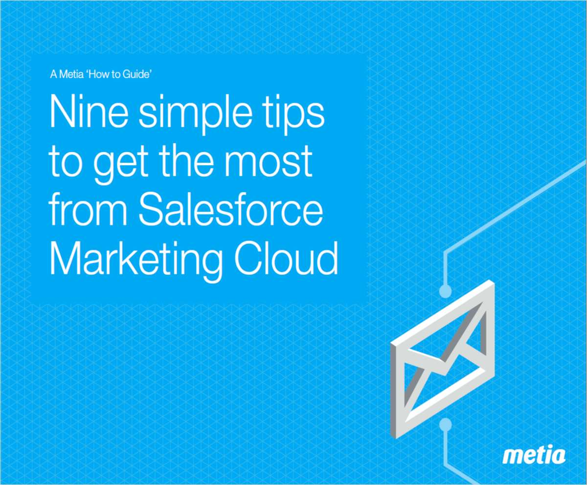 Nine simple tips to get the most from SalesForce Marketing Cloud (ExactTarget)