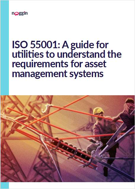 ISO 55001: Guide for Utilities to Understand Asset Management Requirements