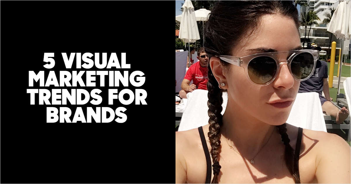 5 Visual Marketing Trends For Brands
