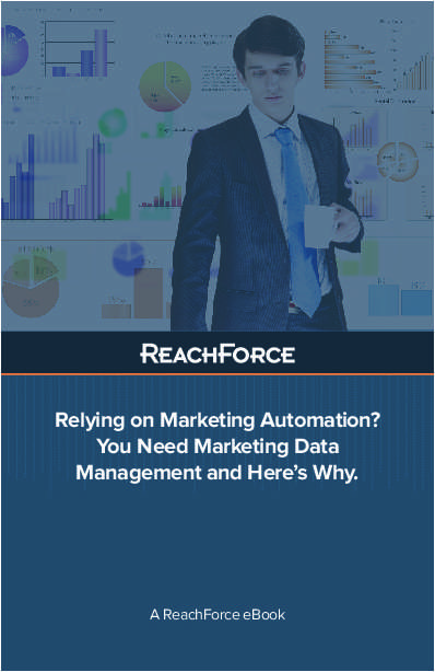 Relying on Marketing Automation? You Need Marketing Data Management and Here's Why.