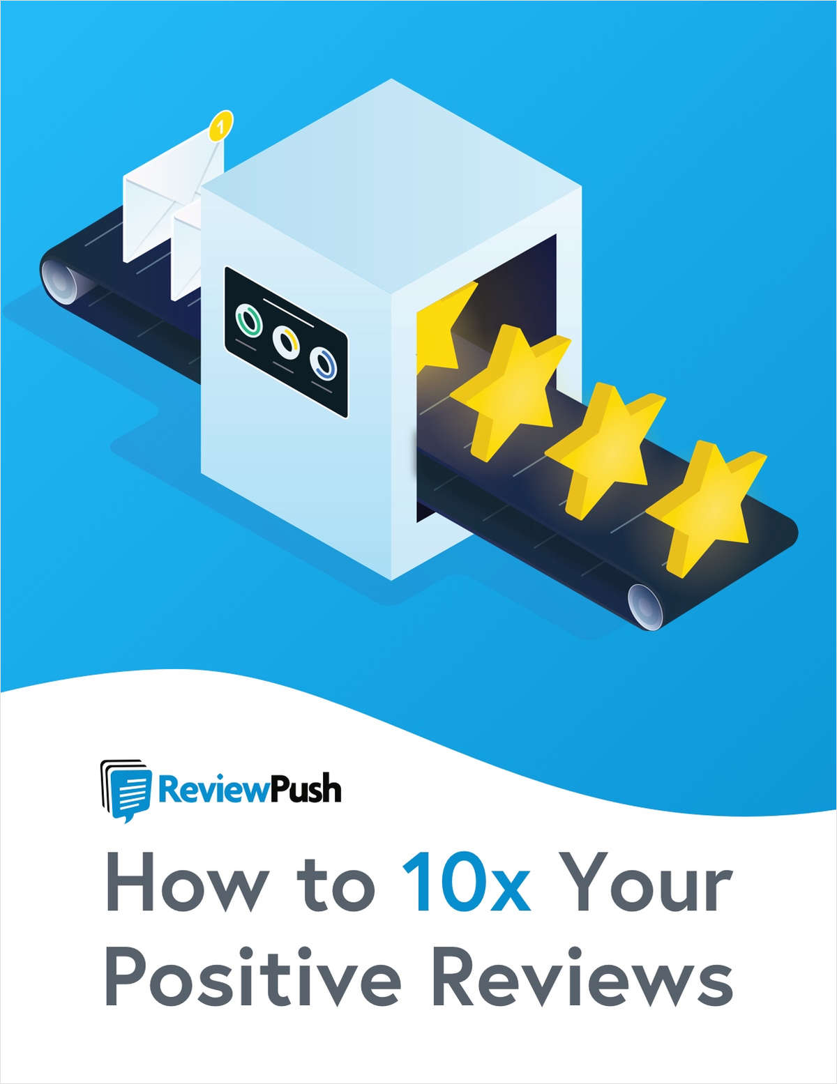 How to 10x Your Positive Reviews