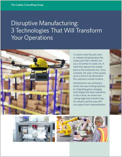 Disruptive Manufacturing: 3 Technologies That Will Transform Your Operations