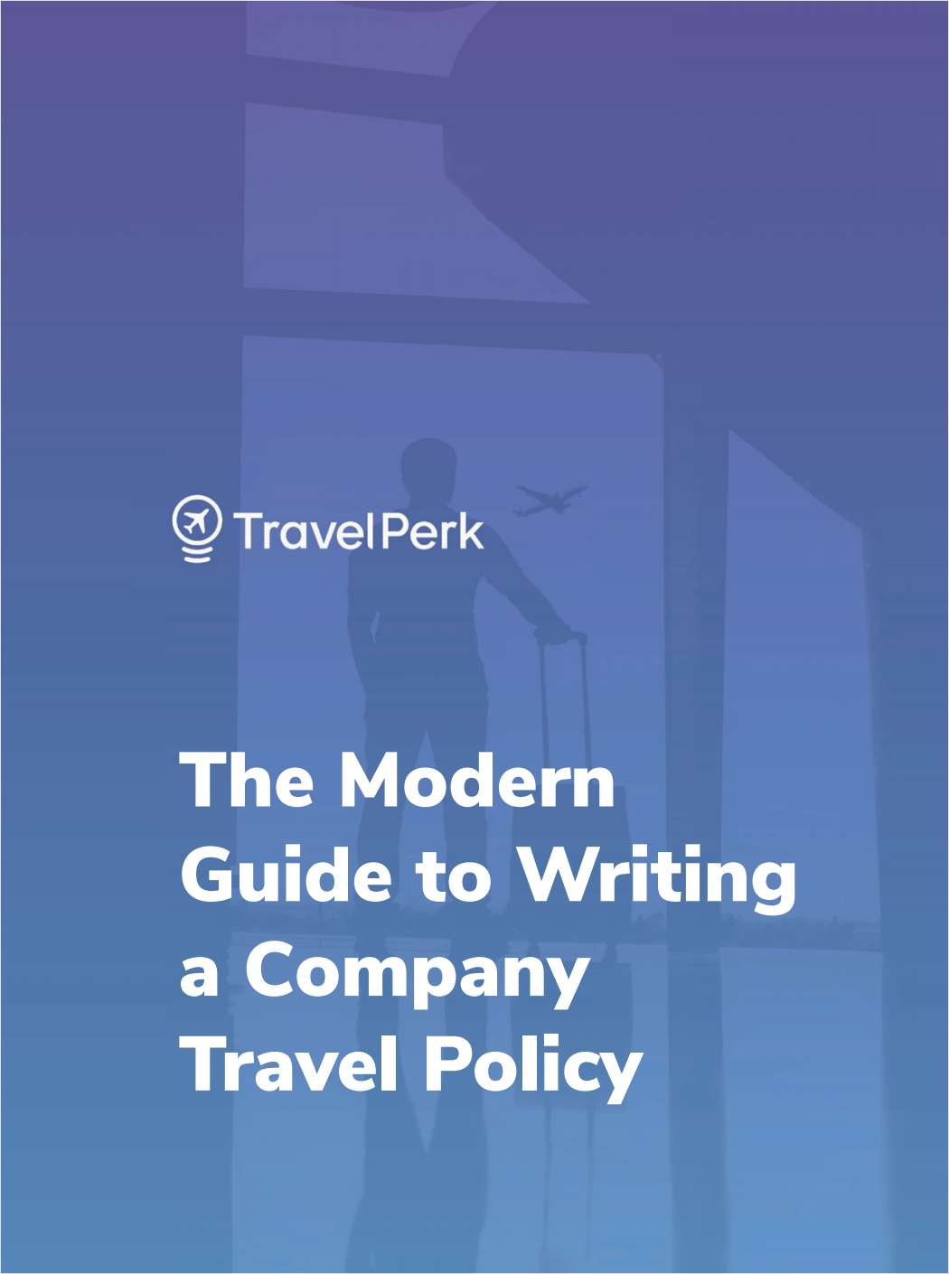 The Modern Guide to Writing a Company Travel Policy