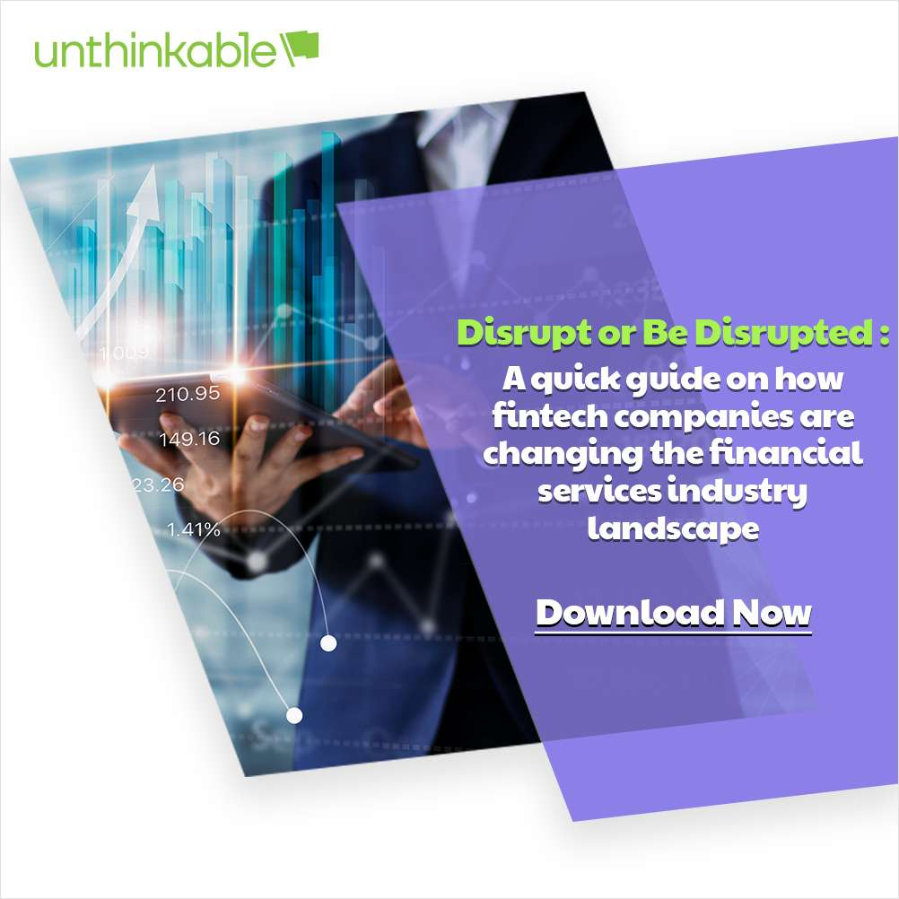 Disrupt or Be Disrupted - A quick guide on how fintech companies  are changing the financial services industry landscape