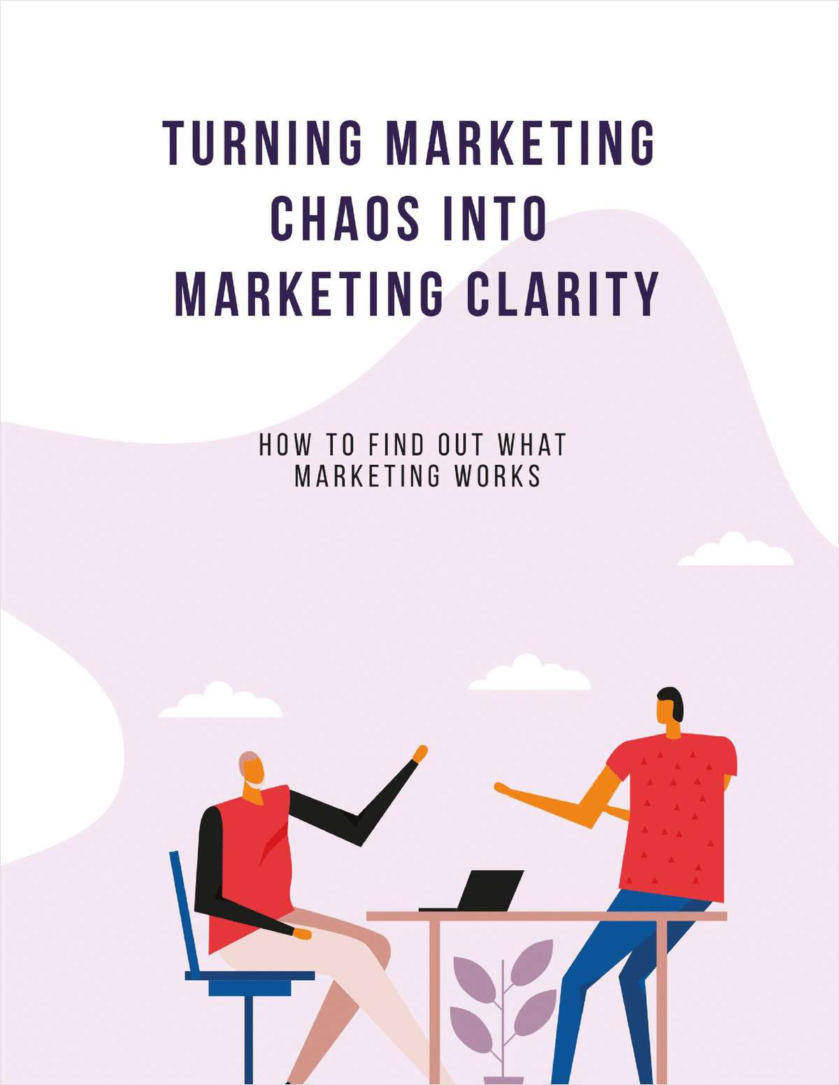 Turn Your Marketing Chaos into Marketing Clarity