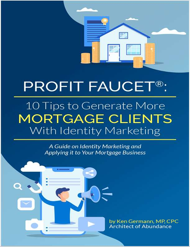 Profit Faucet: 10 Tips to Generate More Mortgage Clients With Identity Marketing