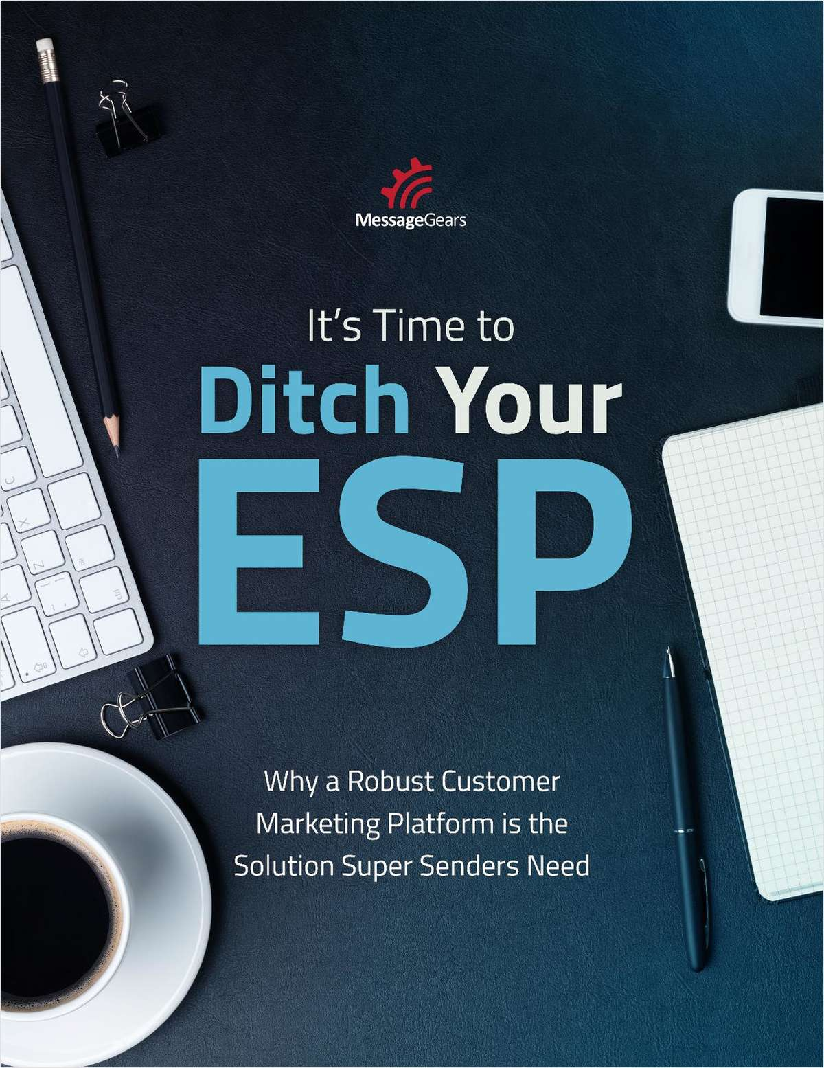 It's Time to Ditch Your Email Service Provider: Why a Robust Customer Marketing Platform is the Solution Super Senders Need