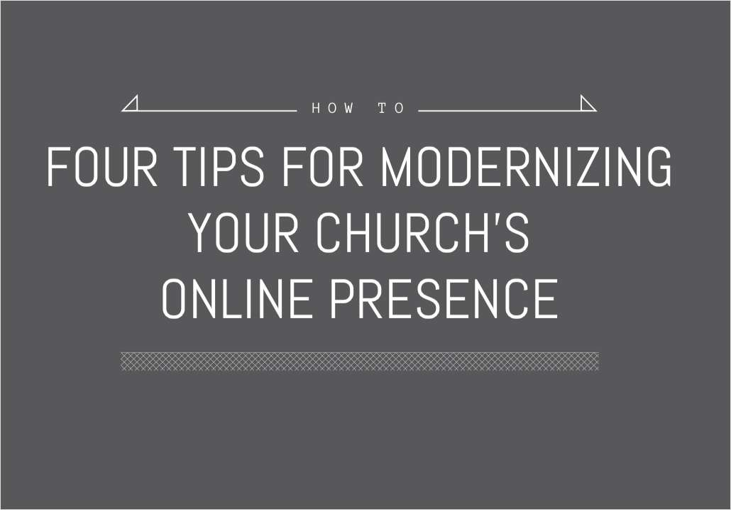 Four Tips for Modernizing Your Church's Online Presence