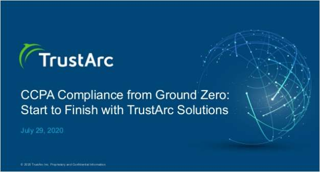 CCPA Compliance from Ground Zero: Start to Finish with TrustArc Solutions