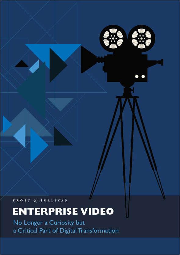 ENTERPRISE VIDEO- No Longer a Curiosity but a Critical Part of Digital Transformation