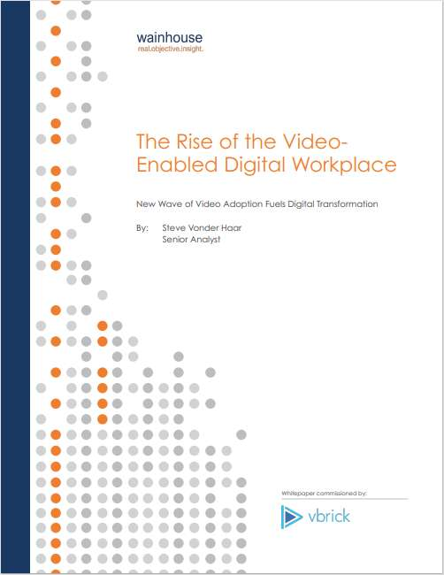 The Rise of the Video Enabled Digital Workplace