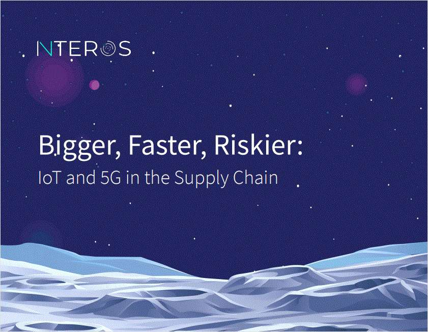Bigger, Faster, Riskier: IoT and 5G in the Supply Chain