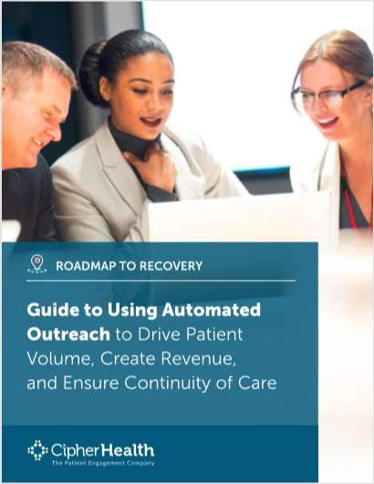 Roadmap to Recovery: Guide to Using Automated Outreach to Drive Patient Volume, Create Revenue, and Ensure Continuity of Care
