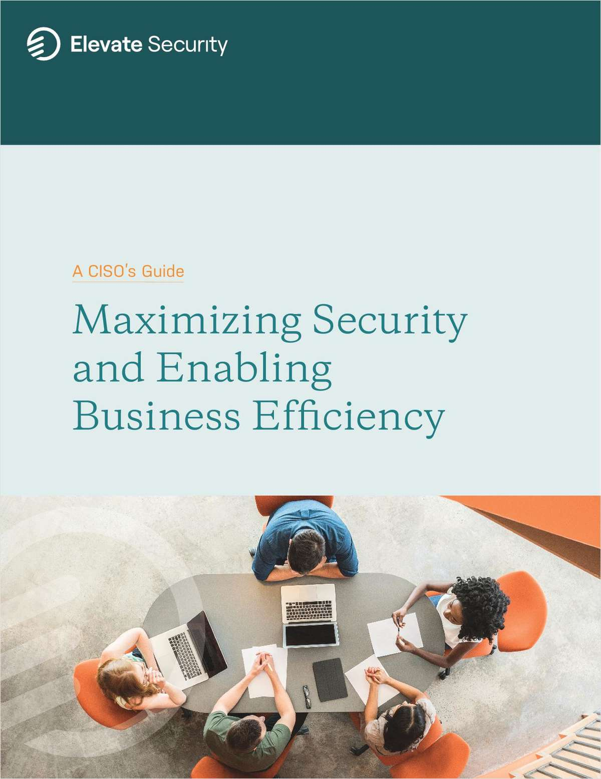 A CISOs Guide: Maximizing Security and Enabling Business Efficiency