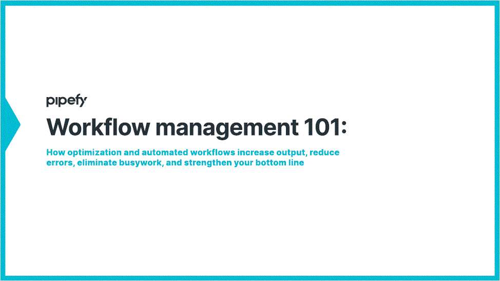 Workflow Management 101: How optimization and automated workflows increase output, reduce errors, eliminate busywork, and strengthen your bottom line