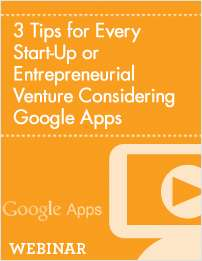 3 Tips for Every Start-Up or Entrepreneurial Venture Considering Google Apps