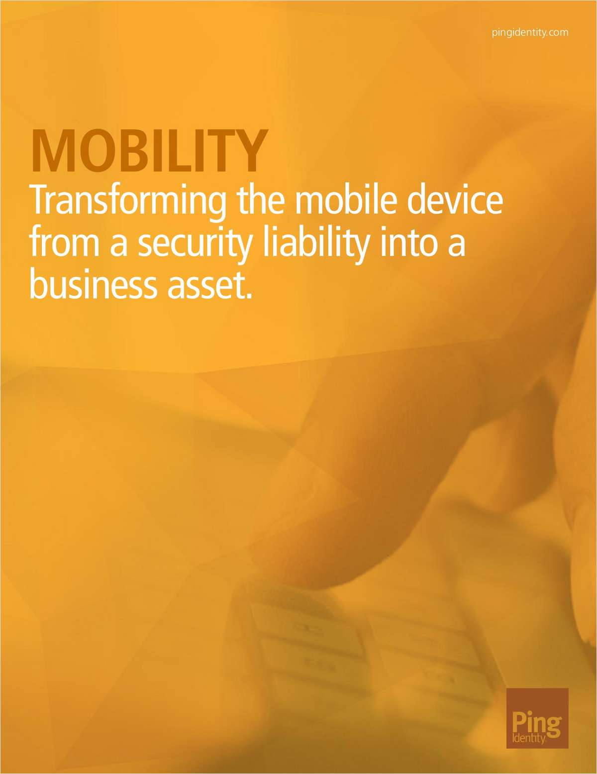 Mobility, Transforming the Mobile Device from a Security Liability into a Business Asset