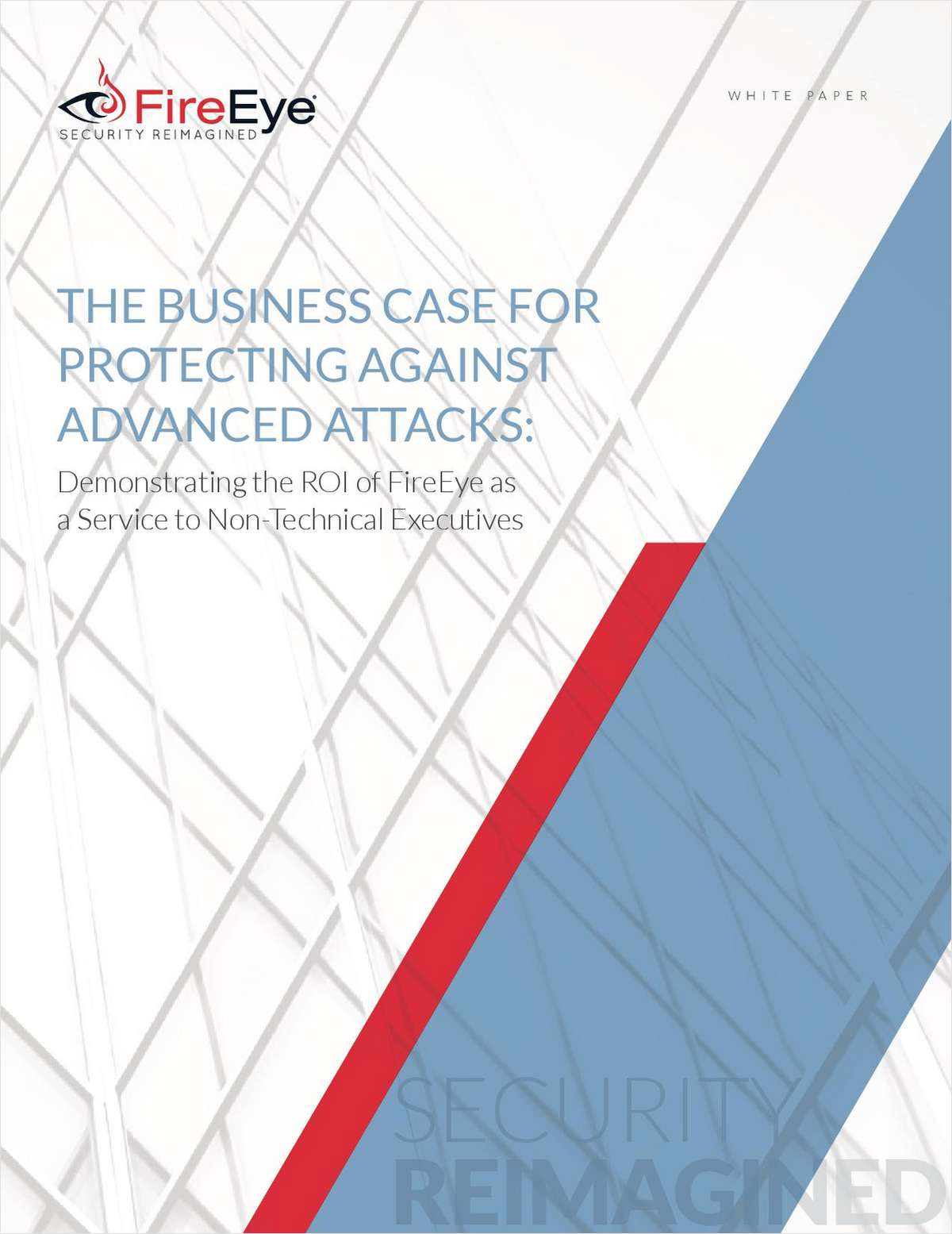 The Business Case for Protecting Against Advance Attacks: Demonstrating the ROI of FireEye as a Service to Non-Technical Executives