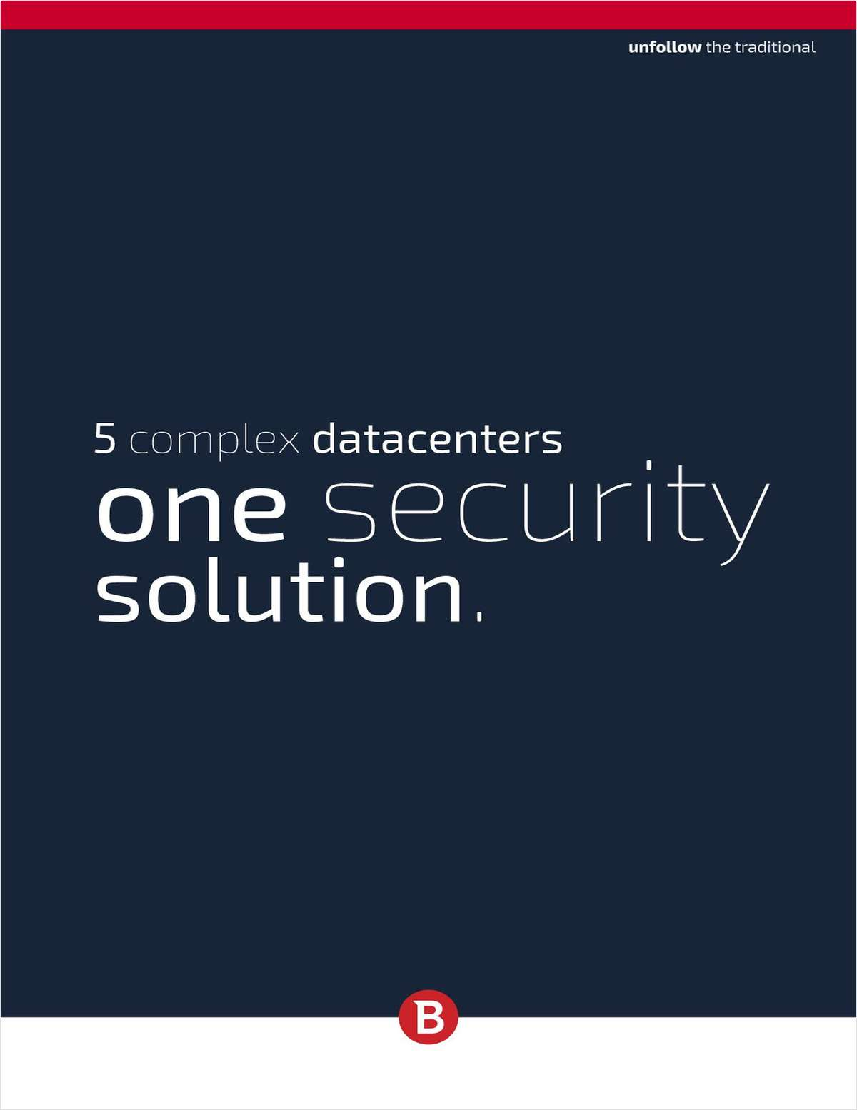 5 Complex Datacenters - One Security Solution