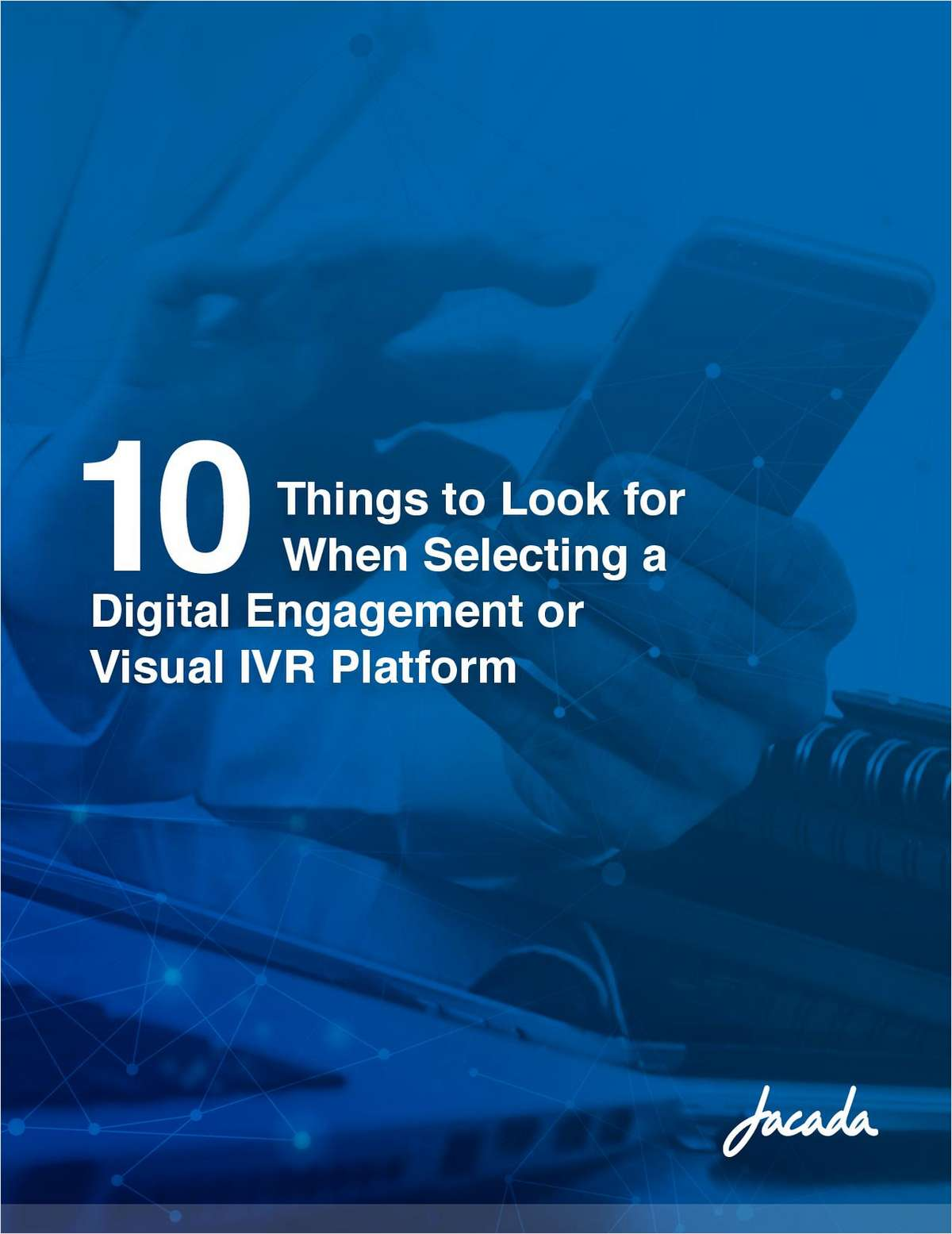 10 Things to Look For When Selecting a Digital Engagement or Visual IVR Platform