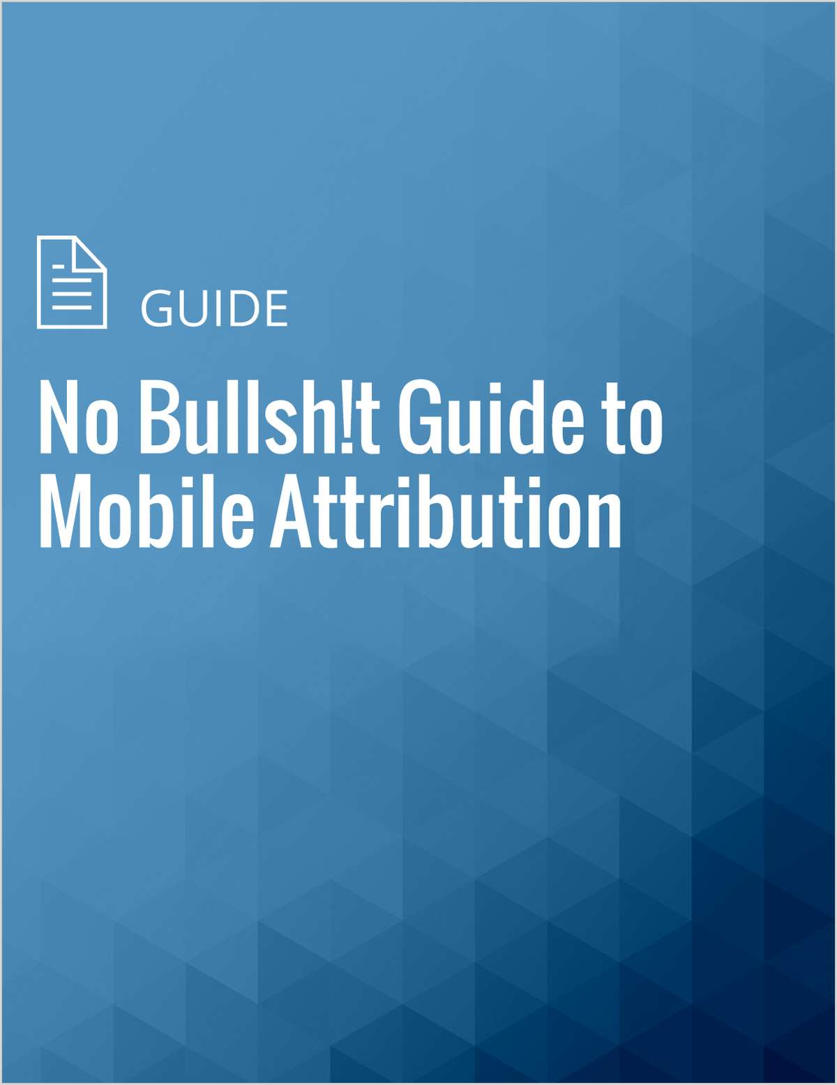 No Bullsh!t Guide to Mobile Attribution