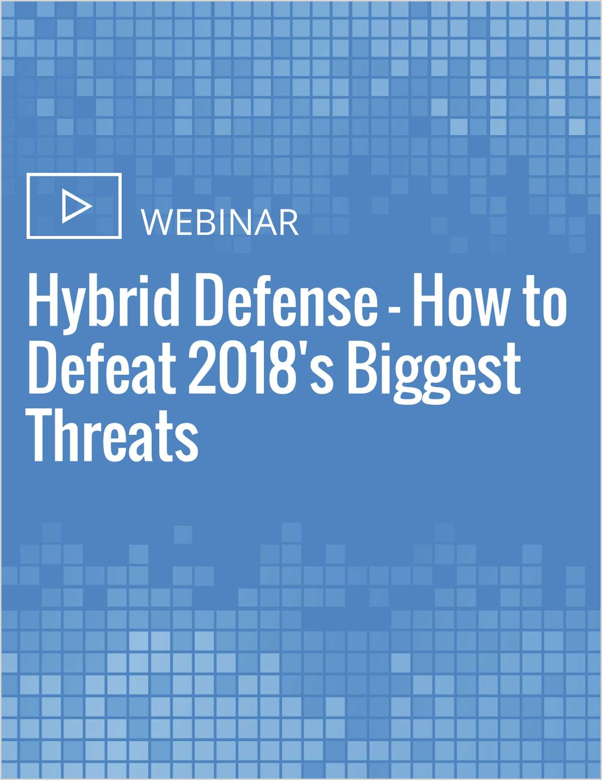Hybrid Defense - How to Defeat 2018's Biggest Threats
