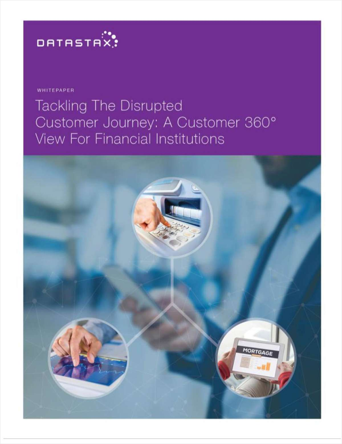 Tackling the Disrupted Customer Journey: A Customer 360° View for Financial Institutions