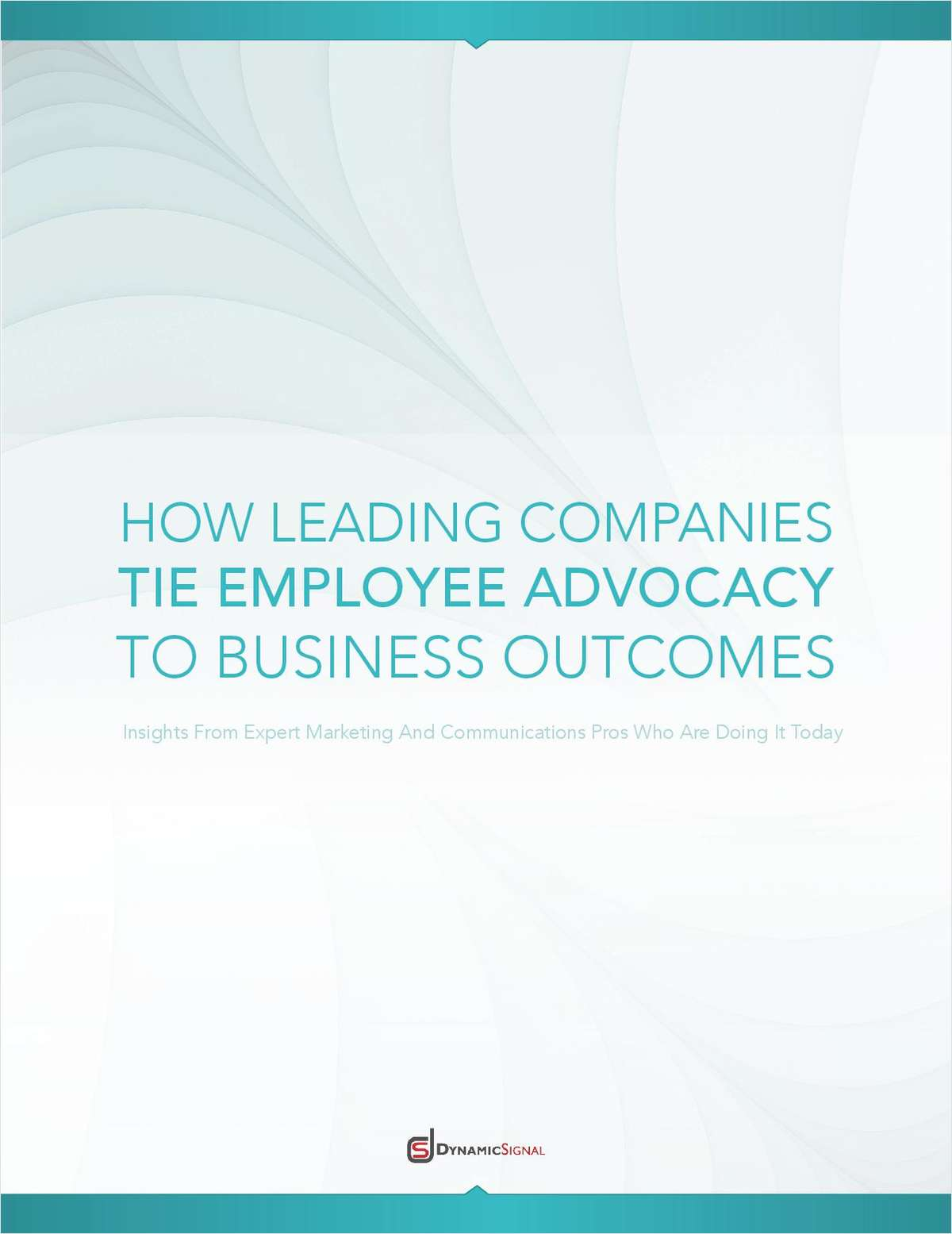 Learn How Leading Companies Tie Employee Advocacy to Business Outcomes