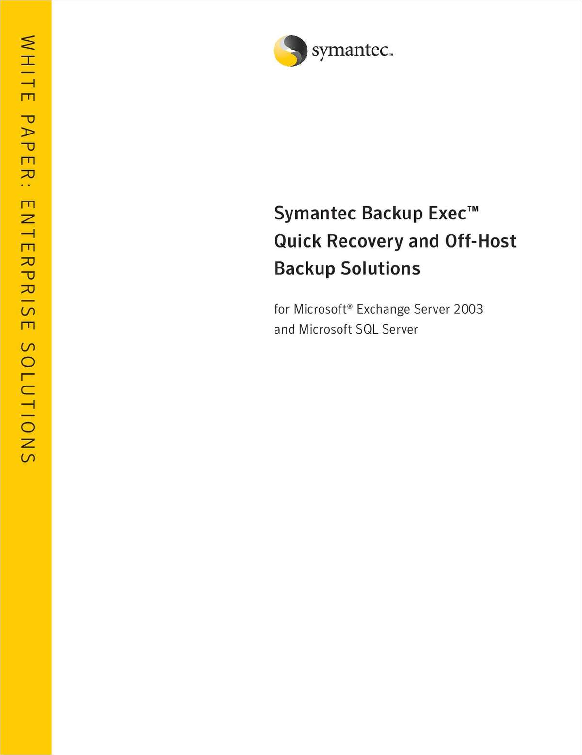 Symantec Backup Exec™ Quick Recovery and Off-Host Backup Solutions for Microsoft® Exchange Server 2003 and Microsoft SQL Server