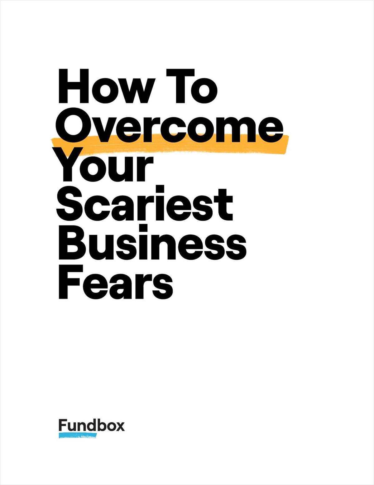 How To Overcome Your Scariest Business Fears
