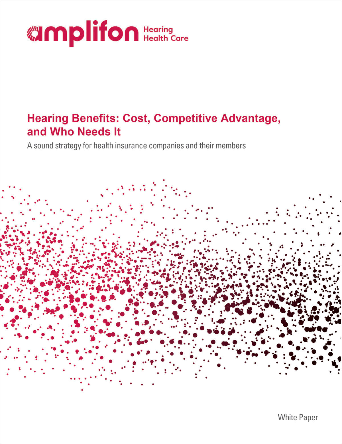 Hearing Benefits: Cost, Competitive Advantage, and Who Needs It.  A Sound Strategy for Health Insurance Companies and Their Members.