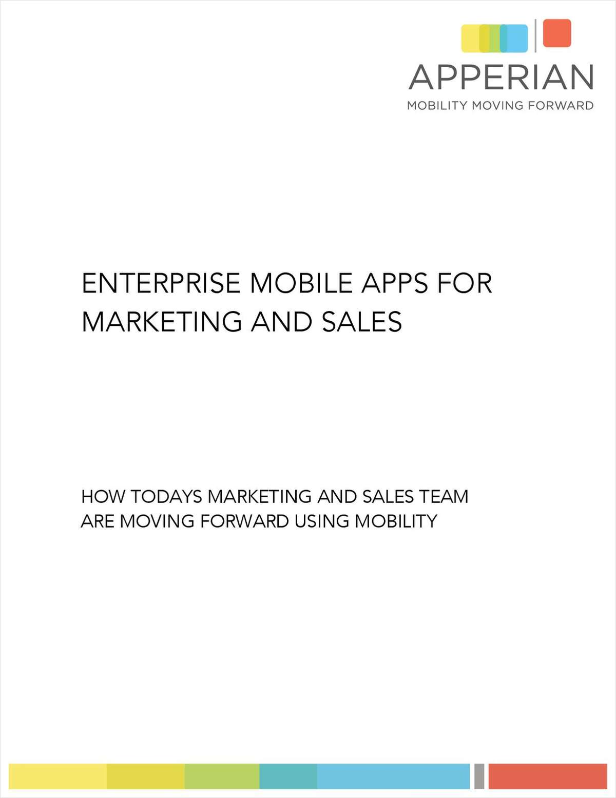 Enterprise Mobile Apps for Marketing and Sales:   How today's sales and marketing teams are moving forward using mobility