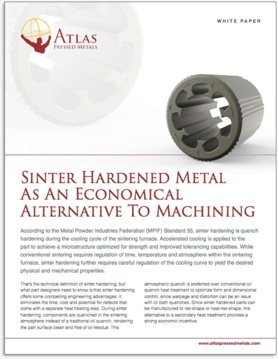 Sinter Hardened Metal As An Economical Alternative to Machining