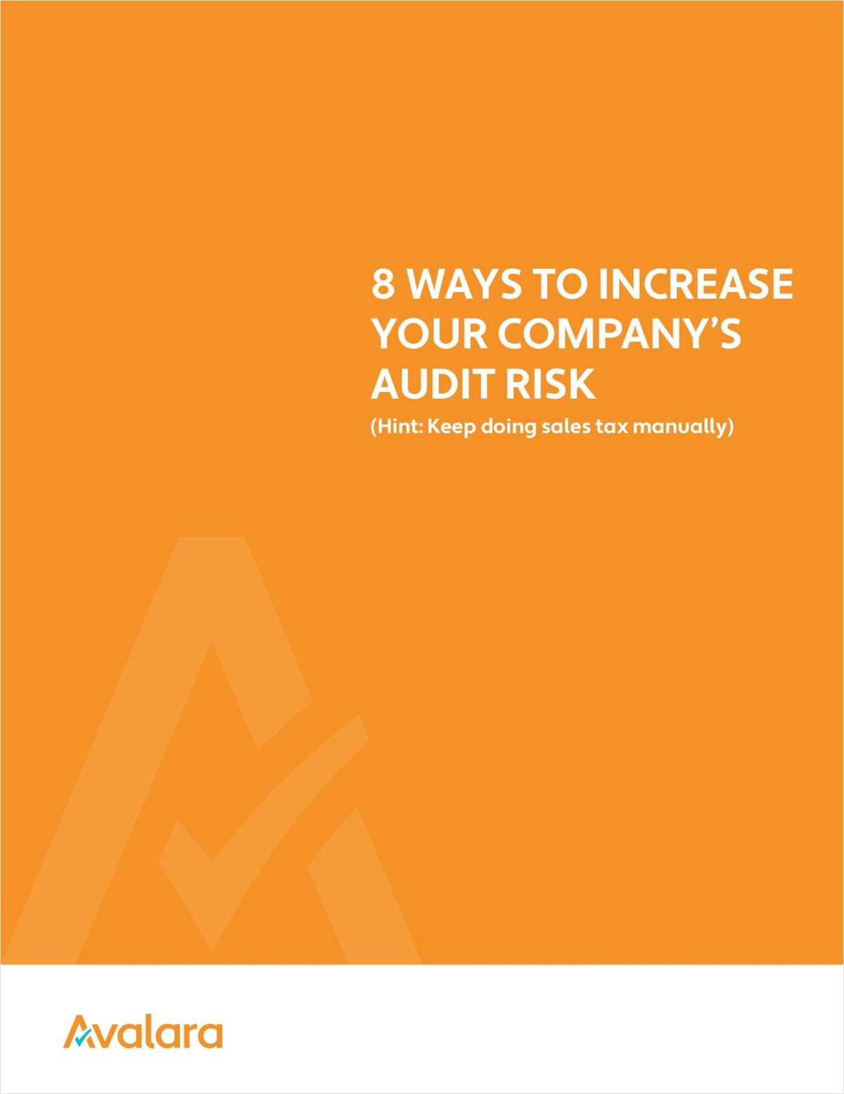 8 Ways to Increase Your Company's Audit Risk.  (Hint: Keep Doing Sales Tax Manually)