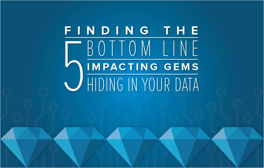 Finding the 5 Bottom Line Impacting Gems Hiding in Your Data