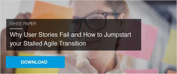 Why User Stories Fail and How to Jumpstart your Stalled Agile Transition