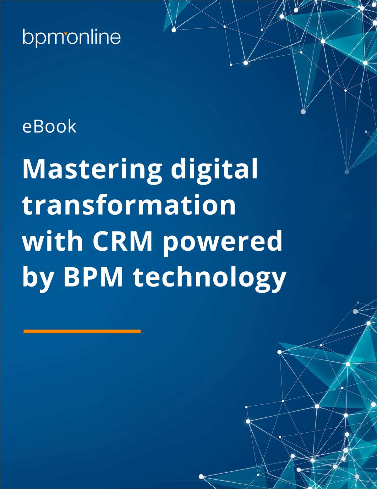 Mastering Digital Transformation with CRM Powered by BPM Technology.