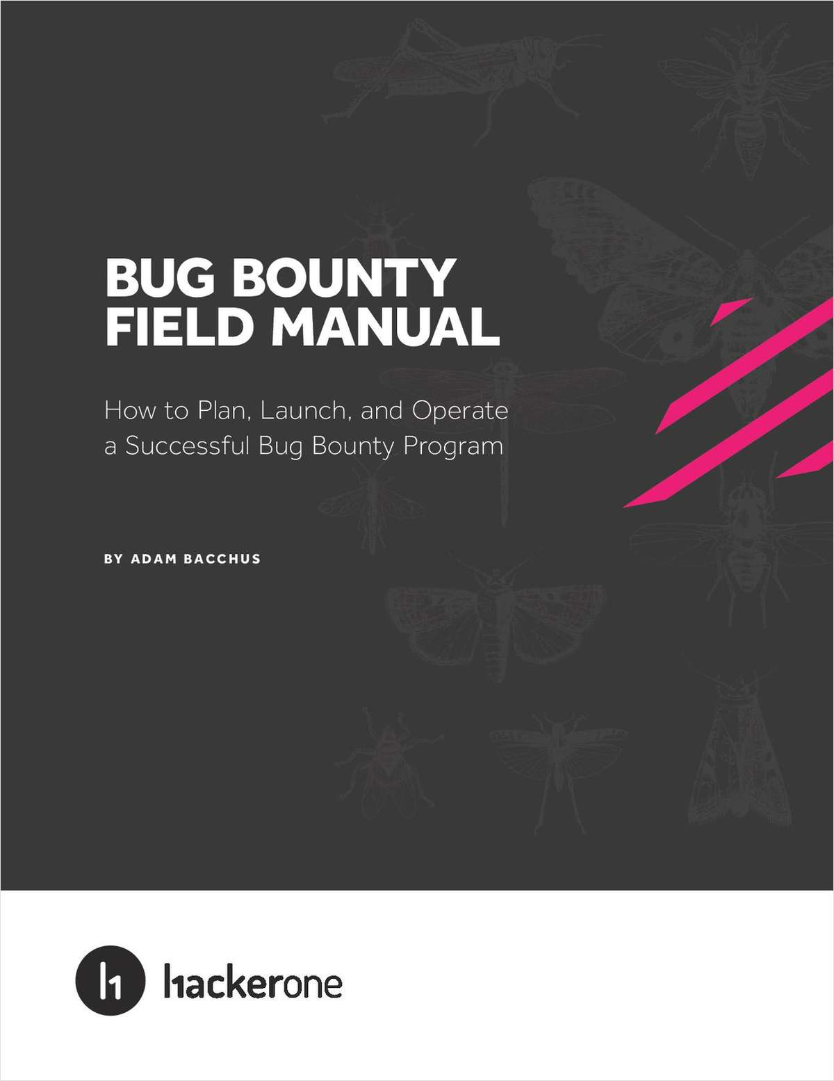 Bug Bounty Field Manual - How to Plan, Launch, and Operate a Successful Bug Bounty Program