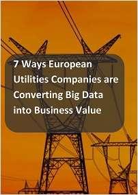 7 Ways European Utilities Companies are Converting Big Data into Business Value