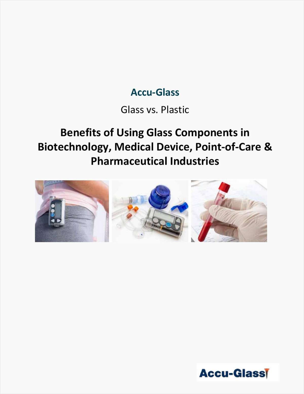 Glass vs. Plastic: Benefits of Using Glass Components in Biotechnology, Medical Device, Point-of-Care & Pharmaceutical Industries