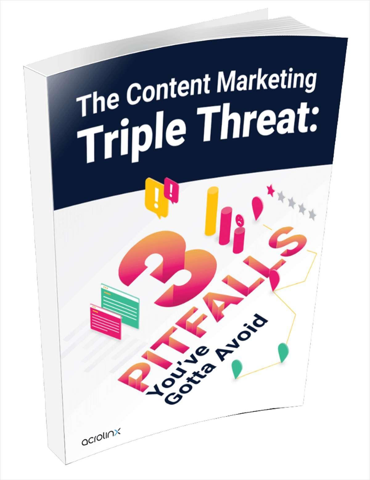 Content Marketing Triple Threat: 3 Pitfalls You've Gotta Avoid