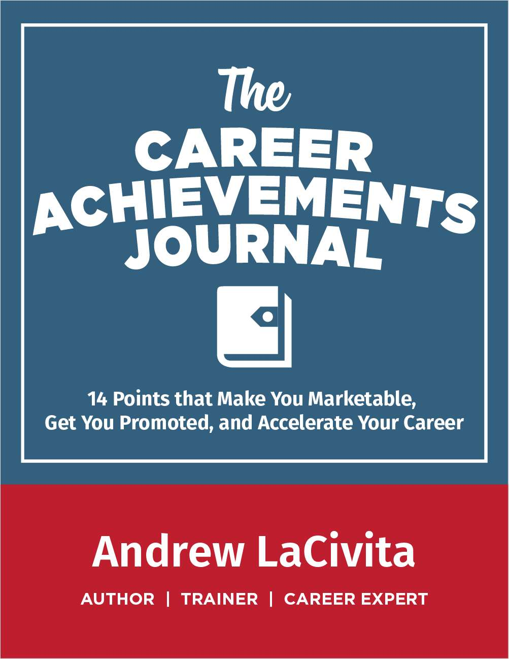 The Career Achievements Journal - 14 Points that Make You Marketable, Get You Promoted, and Accelerate Your Career