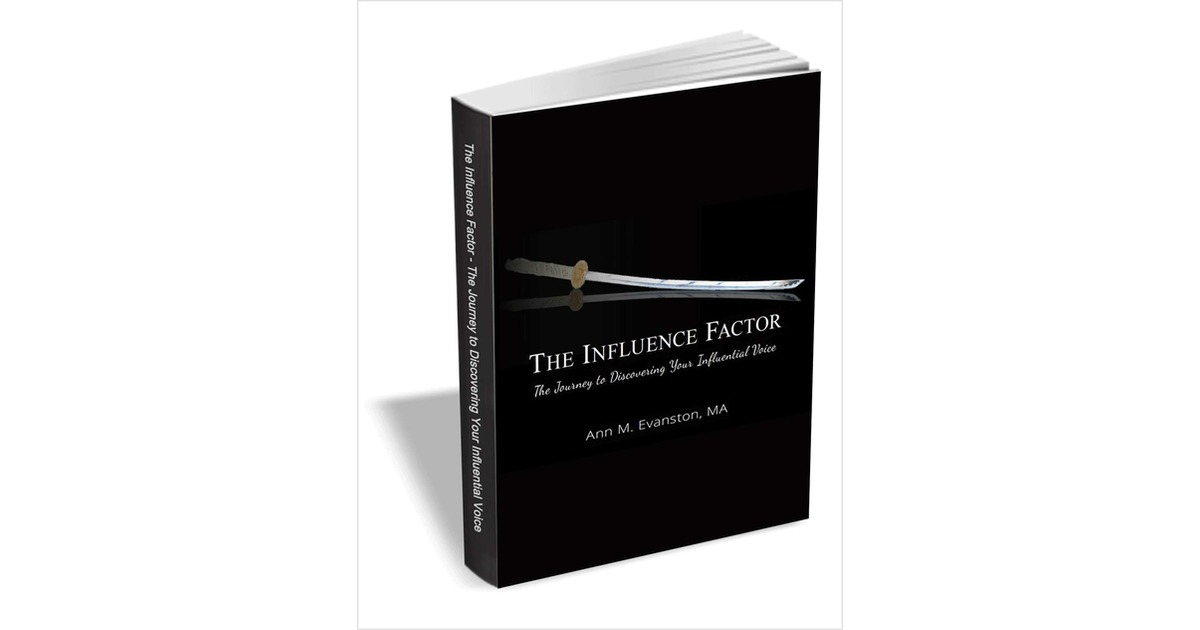 The Influence Factor - The Journey to Discovering Your Influential Voice, Free Ann M. Evanston, MA eBook