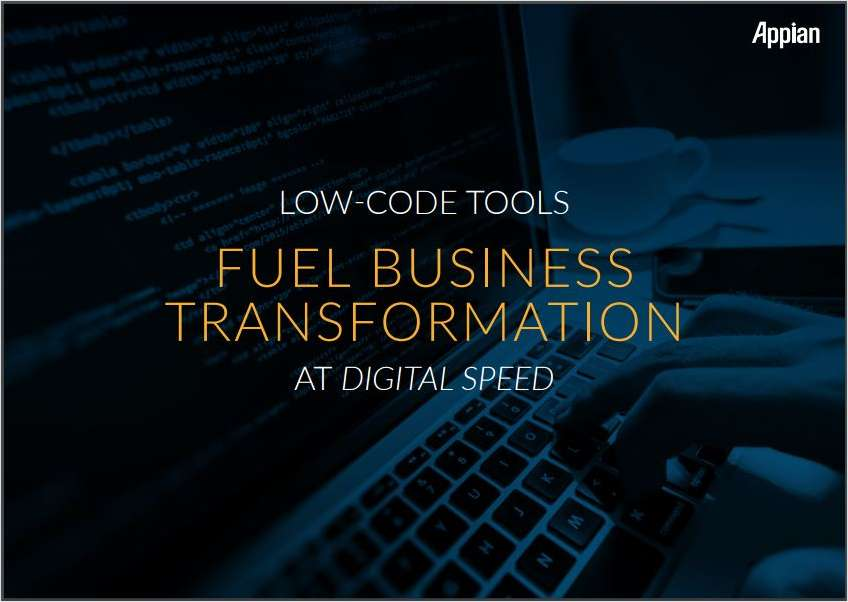 Low-­Code Tools Fuel Business Transformation at Digital Speed