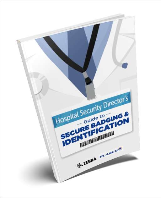 Hospital Safety Director's Guide to Secure Badging & Identification