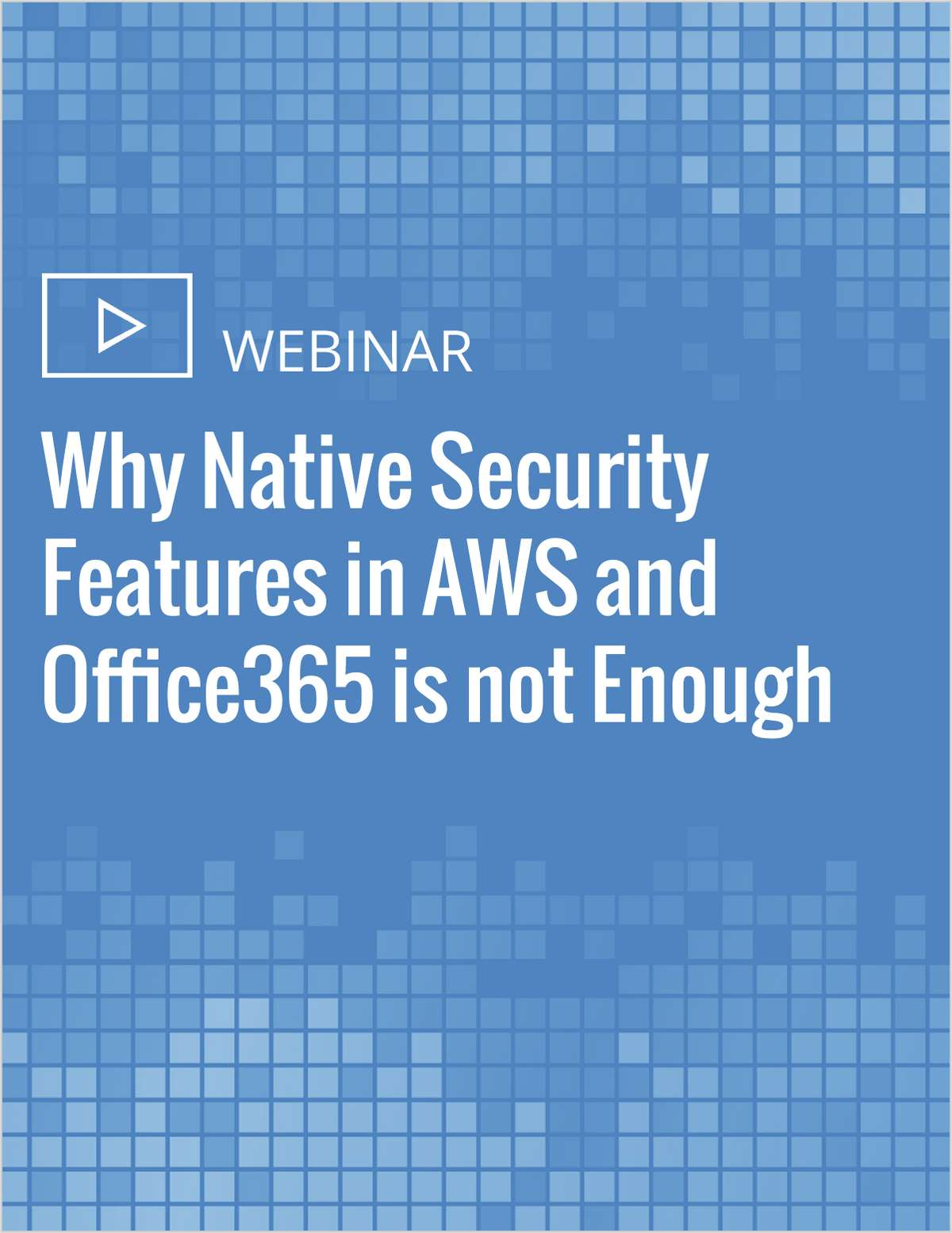 Why Native Security Features in AWS and Office365 is not Enough