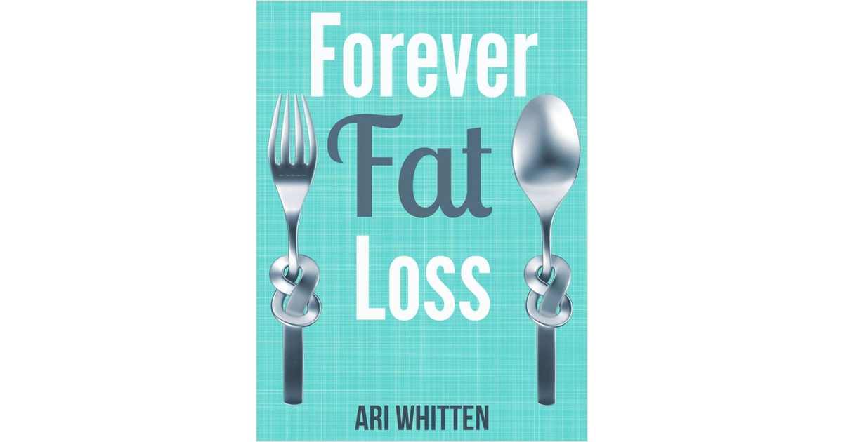 Forever Fat Loss (valued at over $12) FREE!, Free Ari Whitten eBook