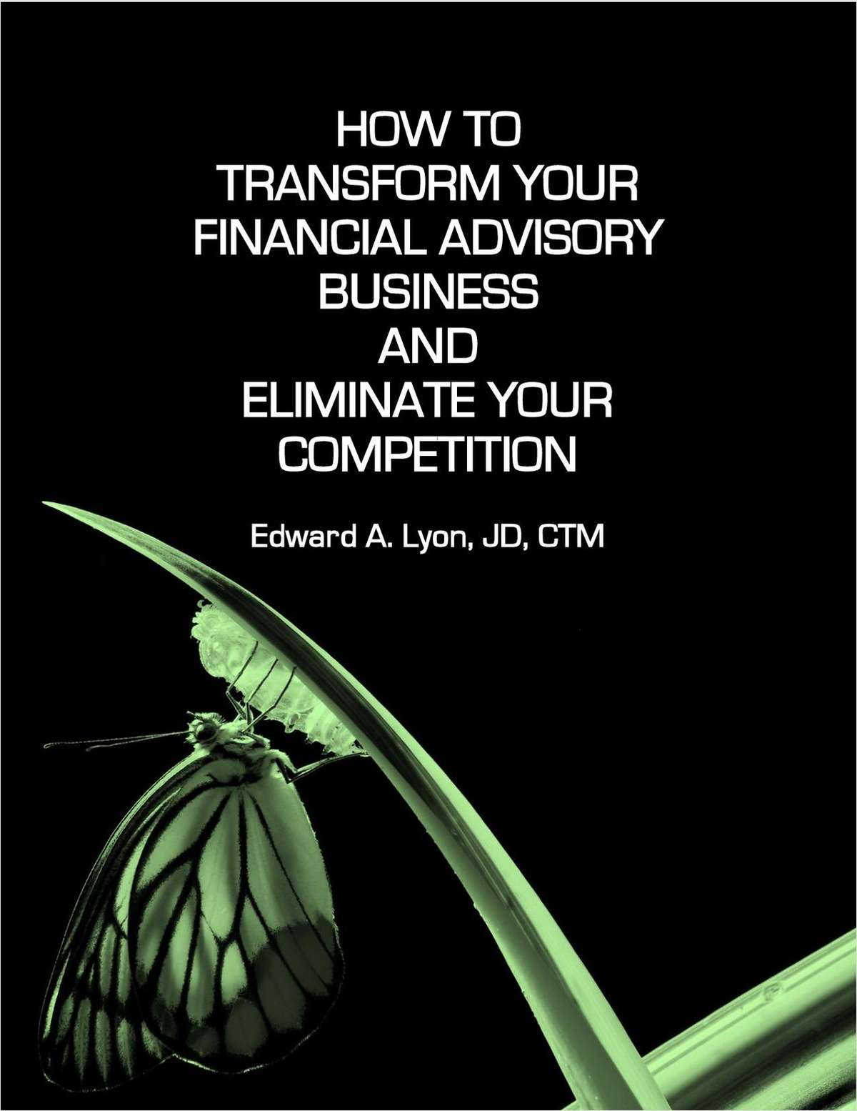 Transform Your Financial Advisory Business and Eliminate Your Competition