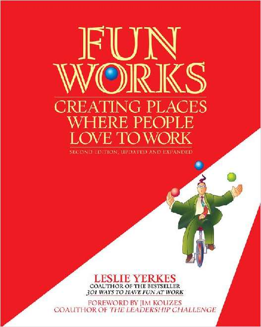 Fun Works: Creating Places Where People Love To Work -- A 75 Page Excerpt
